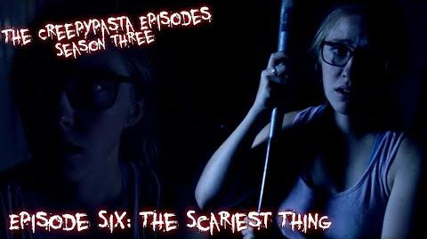 The Creepypasta Episodes (Adaptation by Dark Fire Productions)- The Scariest Thing by Empyrealinvective