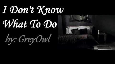 I Don't Know What To Do By GreyOwl (Creepypasta Saturday)