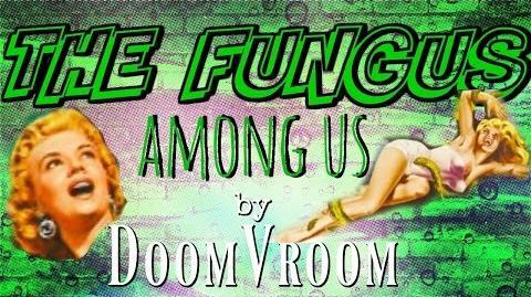 Fungus Among Us- Written by Doom Vroom
