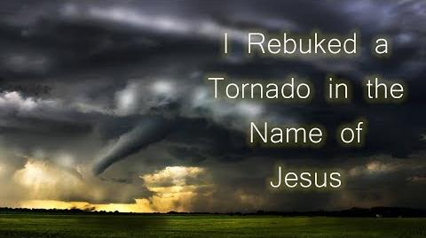 I Rebuked a Tornado in the Name of Jesus- Creepypasta