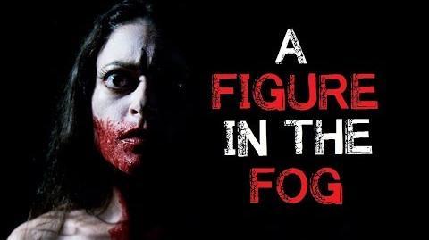 """A Figure in the Fog"" Creepypasta"