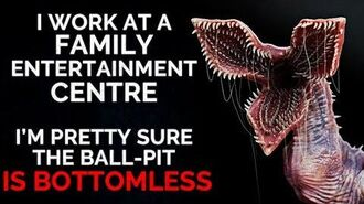 """I work at a family entertainment centre. I'm pretty sure the ball-pit is bottomless"" Creepypasta"