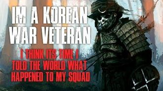 """I'm A Korean War Veteran, This Is What Happened To My Squad"" Creepypasta"