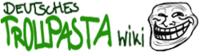 http://de.trollpasta.wikia