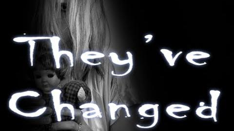 """They've Changed"" Creepypasta"