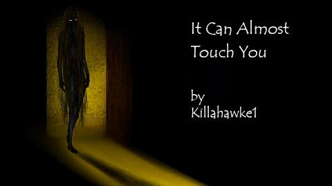 """""""It Can Almost Touch You"""" by Killahawke1-CREEPYPASTA"""