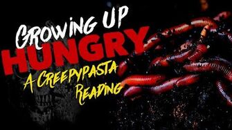 """GROWING UP HUNGRY"" a Creepypasta Reading WARNING - This may upset your stomach"