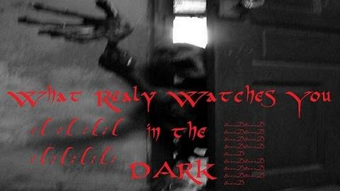 """What Really Watches You in the Dark"" Creepy Pasta"