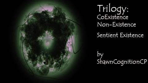 """Existence"", ""Non-Existence"", ""Sentient Existence"" Trilogy by ShawnCognitionCP"
