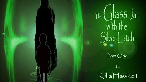The Glass Jar and the Silver Latch Part I by Killahawke1 (Re-release) Creepypasta