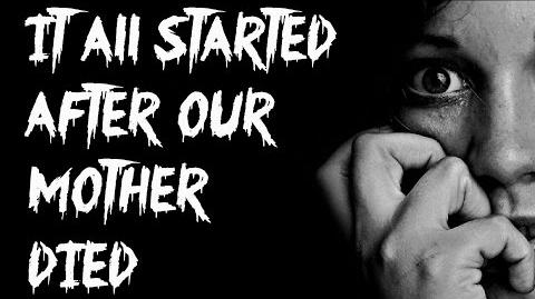 It All Started After Our Mother Died (CREEPYPASTA)