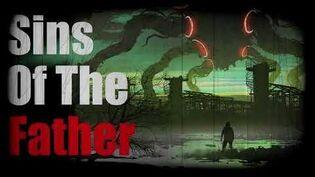 """Sins of The Father"" Creepypasta"