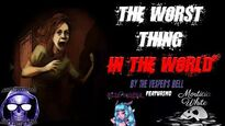 The Worst Thing In The World Creepypasta by The Vesper's Bell Feat Filia Noctis & Morticia White-0