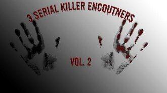 3 Serial Killer Encounters Vol. 2