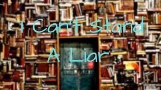 """I Can't Stand A Liar"" By J. Deschene"