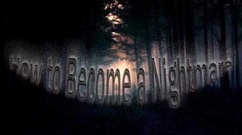 """How to Become a Nightmare"""