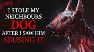 """I stole my neighbour's dog, but now I'm scared he's coming after me"" Creepypasta"