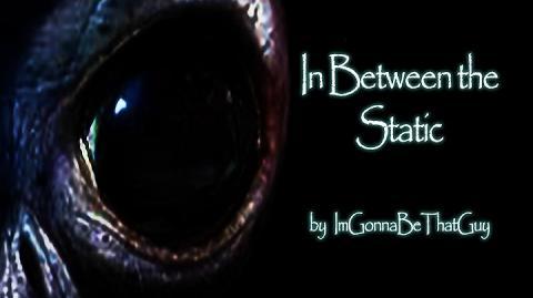 """In Between the Static"" by ImGonnaBeThatGuy - Creepypasta"