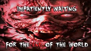 Impatiently Waiting for the End of the World