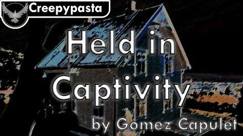 Creepypasta - Held in Captivity by Gomez Capulet