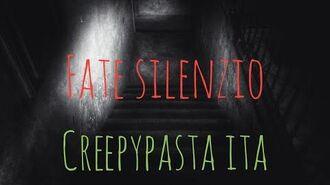 Fate silenzio-Creepypasta ITA-1
