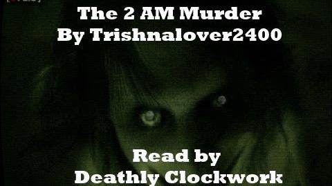 The 2 AM Murder by Trishnalover2400