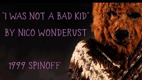 """I Was Not A Bad Kid"" 1999 Spinoff by Nico Wonderdust"