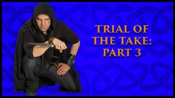 Trial of the Take Part 3
