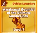 Awakened Gauntlet of the Ultimate Lumberjack (Golden Legendary)