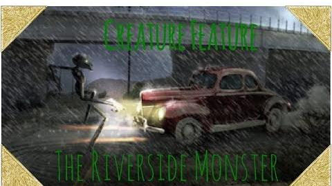 Creature Feature- The Riverside Monster