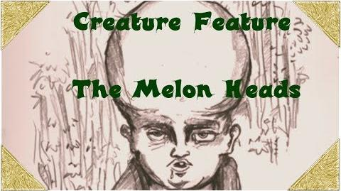 Creature Feature- The Melon Heads