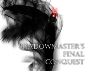 Shadowmaster's Final Conquest