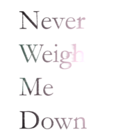 I39 Never Weigh Me Down