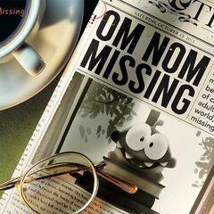 Om Nom Missing News