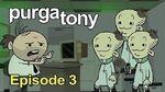 Purgatony Episode 03 - The Clone Zone
