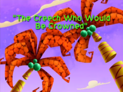 The Creech Who Would Be Crowned Title Card