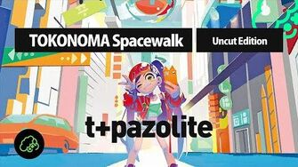 T+pazolite - TOKONOMA Spacewalk (Uncut Edition)