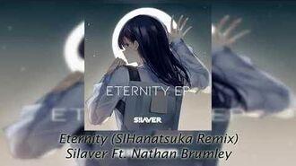 Silaver - Eternity Ft. Nathan Brumley (SIHanatsuka Remix)