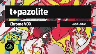 T+pazolite - Chrome VOX (Uncut Edition)