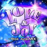 LOVE & JOY -Risk Junk MIX-