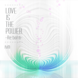 LOVE IS THE POWER -Re:born-
