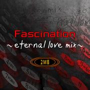 Fascination ~eternal love mix~ (X2)