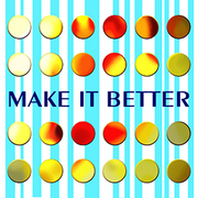 MAKE IT BETTER (X2)