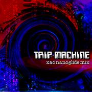 TRIP MACHINE (xac nanoglide mix)