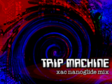 TRIP MACHINE (xac nanoglide mix)
