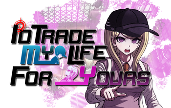I'd Trade My Life for Yours | Danganronpa Multiverse Wiki