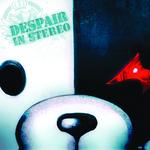 DESPAIR IN STEREO (2)