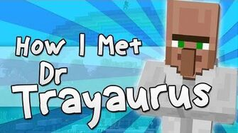 HOW I MET DR TRAYAURUS Minecraft