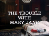 The Trouble With Mary Jane