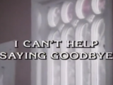 I Can't Help Saying Goodbye